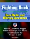 Fighting Back New Media And Military Operations - Websites Cable News Bloggers Mobile Technologies US Military Israeli-Hezbollah War The Case Of Jenin