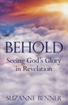 Behold Seeing Gods Glory In Revelation