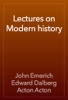 John Emerich Edward Dalberg Acton Acton - Lectures on Modern history artwork