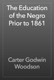 The Education of the Negro Prior to 1861 book