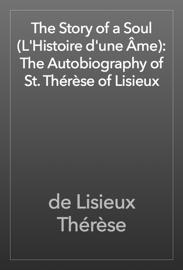 The Story of a Soul (L'Histoire d'une Âme): The Autobiography of St. Thérèse of Lisieux book