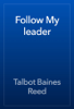 Talbot Baines Reed - Follow My leader artwork