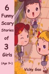 Six Funny Scary Stories Of Three Girls Childrens Books