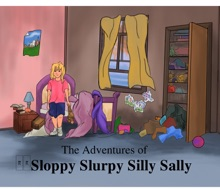 The Adventures Of Sloppy Slurpy Silly Sally