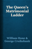William Hone & George Cruikshank - The Queen's Matrimonial Ladder artwork