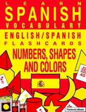 Learn Spanish Vocabulary: English/Spanish Flashcards - Numbers, Shapes And Colors