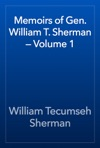 Memoirs Of Gen William T Sherman  Volume 1