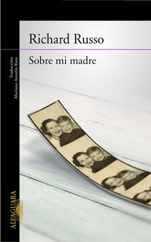 Richard Russo - Sobre mi madre