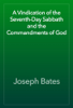 Joseph Bates - A Vindication of the Seventh-Day Sabbath and the Commandments of God artwork