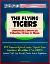 The Flying Tigers Chennaults American Volunteer Group In China - AVG Success Against Japan Captain From Louisiana World War II Era CAMCO Curtiss P-40 Hap Arnold Panda Bears Boyington