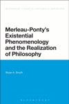 Merleau-Pontys Existential Phenomenology And The Realization Of Philosophy