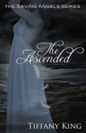 The Ascended The Saving Angels Book 3