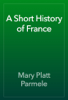 Mary Platt Parmele - A Short History of France artwork