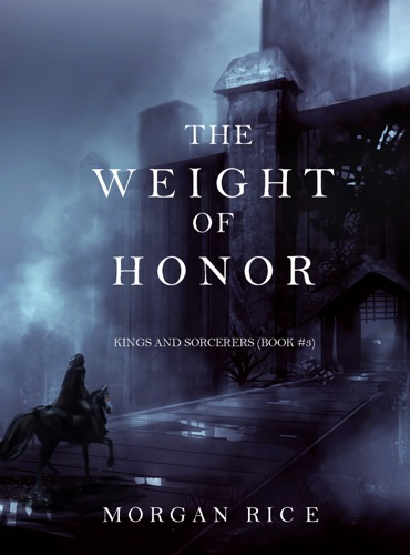Morgan Rice - The Weight of Honor (Kings and Sorcerers--Book 3)