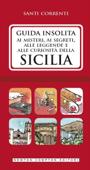 Guida insolita ai misteri, ai segreti, alle leggende e alle curiosità della Sicilia