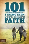 101 Surefire Ways To Strengthen Your Childs Faith