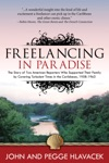 Freelancing In ParadiseThe Story Of Two American Reporters Who Supported Their Family By Covering Turbulent Times In The Caribbean 1958-1963