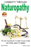 Longevity Through Naturopathy Tips And Techniques To Keep Young Longer