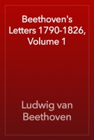 Beethoven's Letters 1790-1826, Volume 1