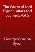 The Works Of Lord Byron: Letters And Journals. Vol. 2