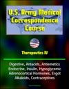 US Army Medical Correspondence Course Therapeutics IV - Digestive Antacids Antiemetics Endocrine Insulin Hypoglycemic Adrenocortical Hormones Ergot Alkaloids Contraceptives