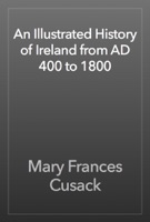 An Illustrated History of Ireland from AD 400 to 1800