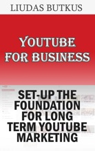 YouTube For Business: Set-up The Foundation For Long Term YouTube Marketing