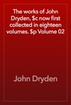 The Works Of John Dryden C Now First Collected In Eighteen Volumes P Volume 02