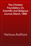 The Christian Foundation Or Scientific And Religious Journal March 1880