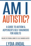 Am I Autistic A Guide To Autism  Aspergers Self-Diagnosis For Adults