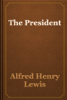 Alfred Henry Lewis - The President artwork