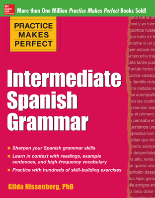 Practice Makes Perfect: Intermediate Spanish Grammar - Gilda Nissenberg book