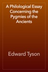A Philological Essay Concerning The Pygmies Of The Ancients