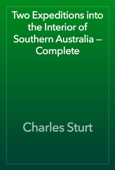 Two Expeditions into the Interior of Southern Australia — Complete