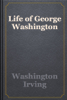 Washington Irving - Life of George Washington artwork