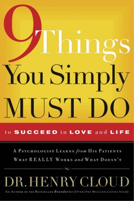 Henry Cloud - 9 Things You Simply Must Do to Succeed in Love and Life book