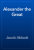 Jacob Abbott - Alexander the Great обложка