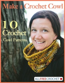 Make A Crochet Cowl 10 Crochet Cowl Patterns