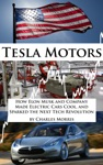 Tesla Motors How Elon Musk And Company Made Electric Cars Cool And Sparked The Next Tech Revolution