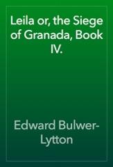Leila or, the Siege of Granada, Book IV.