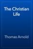 Thomas Arnold - The Christian Life artwork