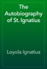 Loyola Ignatius - The Autobiography of St. Ignatius жЏ'ењ–