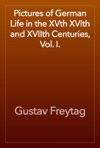 Pictures Of German Life In The XVth XVIth And XVIIth Centuries Vol I