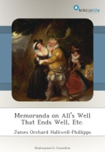 Memoranda on All's Well That Ends Well, Etc.