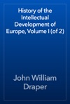 History Of The Intellectual Development Of Europe Volume I Of 2