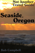 Seaside, Oregon: Not Another Travel Guide