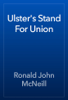 Ronald John McNeill - Ulster's Stand For Union artwork
