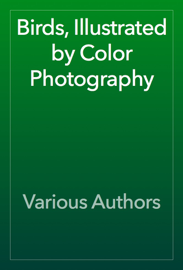 Birds, Illustrated by Color Photography