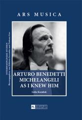 Arturo Benedetti Michelangeli as I Knew Him