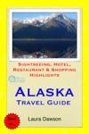 Alaska Travel Guide - Sightseeing Hotel Restaurant  Shopping Highlights Illustrated